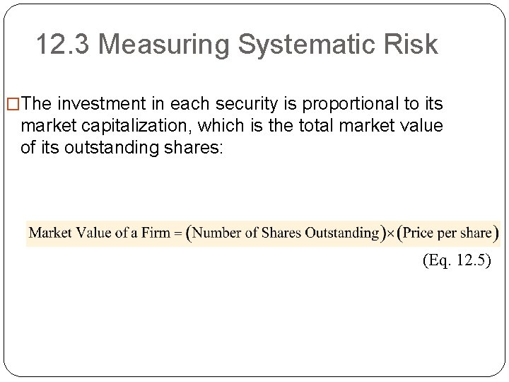 12. 3 Measuring Systematic Risk �The investment in each security is proportional to its