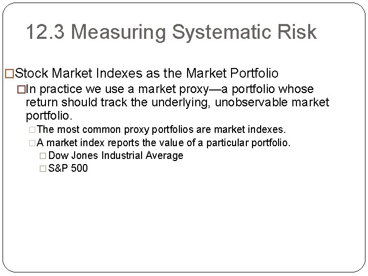 12. 3 Measuring Systematic Risk �Stock Market Indexes as the Market Portfolio �In practice