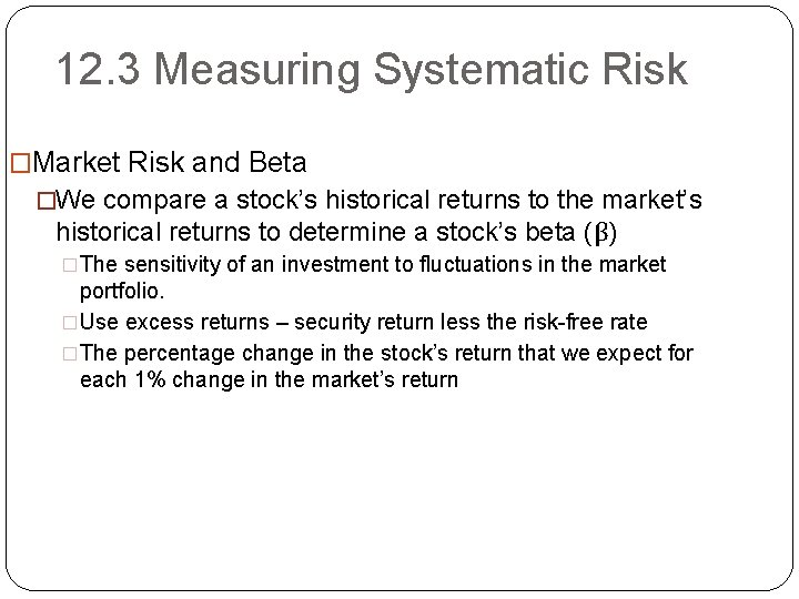 12. 3 Measuring Systematic Risk �Market Risk and Beta �We compare a stock's historical