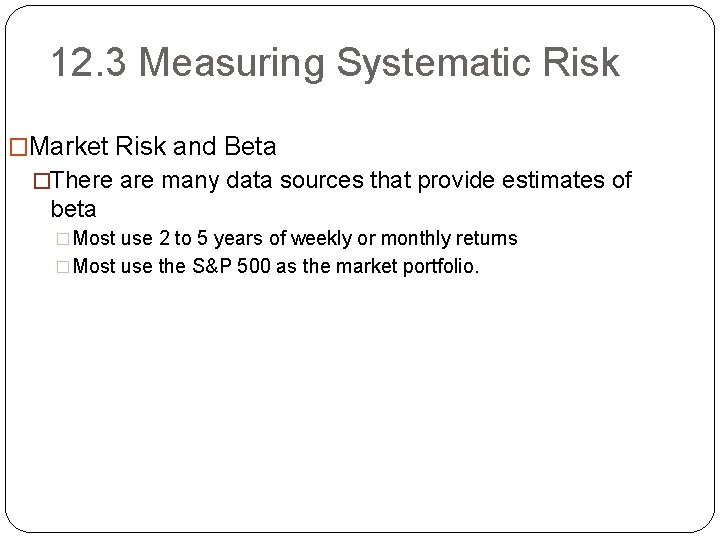 12. 3 Measuring Systematic Risk �Market Risk and Beta �There are many data sources