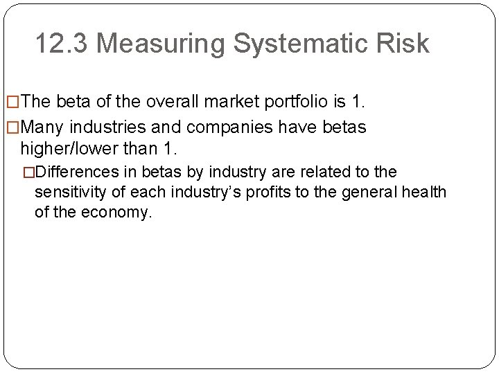 12. 3 Measuring Systematic Risk �The beta of the overall market portfolio is 1.