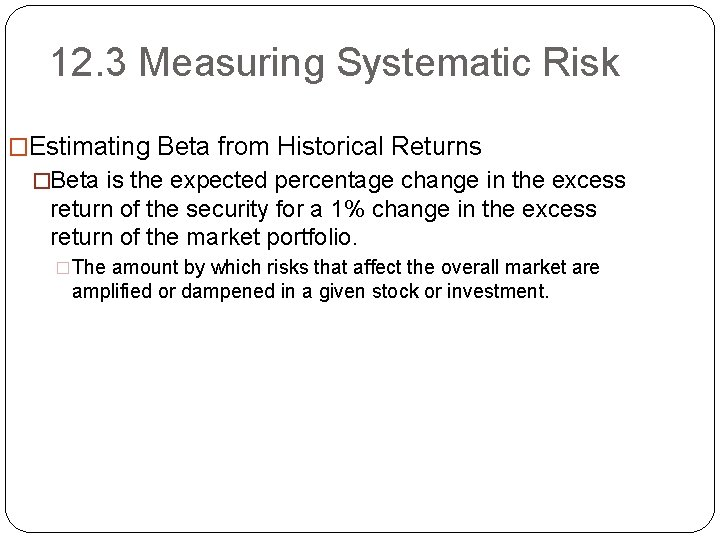 12. 3 Measuring Systematic Risk �Estimating Beta from Historical Returns �Beta is the expected