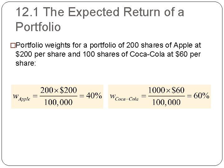 12. 1 The Expected Return of a Portfolio �Portfolio weights for a portfolio of