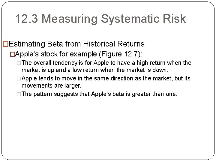 12. 3 Measuring Systematic Risk �Estimating Beta from Historical Returns �Apple's stock for example