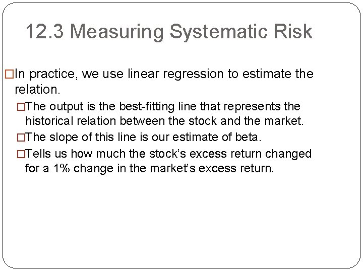 12. 3 Measuring Systematic Risk �In practice, we use linear regression to estimate the