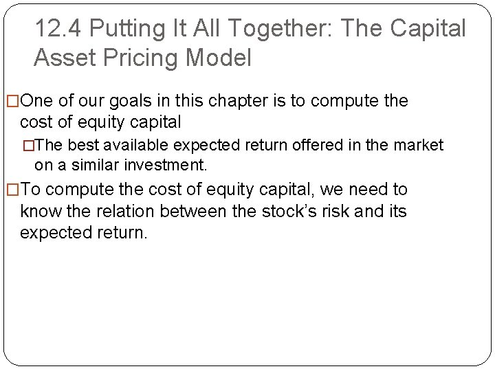 12. 4 Putting It All Together: The Capital Asset Pricing Model �One of our
