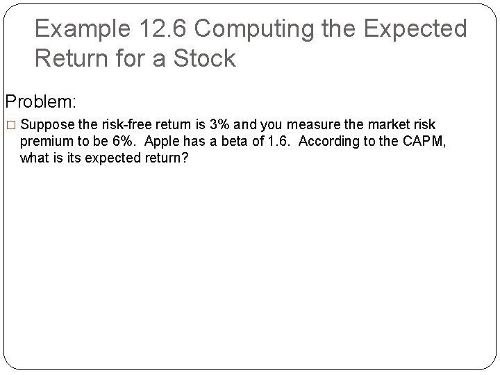 Example 12. 6 Computing the Expected Return for a Stock Problem: � Suppose the