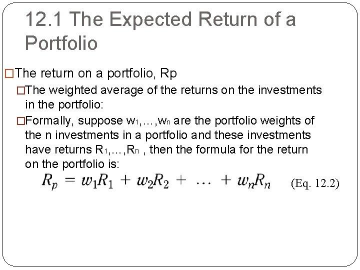 12. 1 The Expected Return of a Portfolio �The return on a portfolio, Rp
