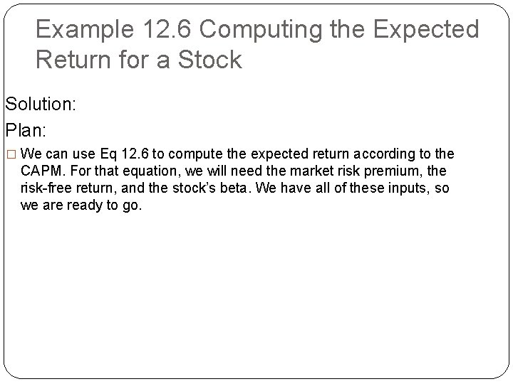 Example 12. 6 Computing the Expected Return for a Stock Solution: Plan: � We