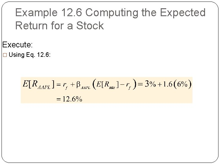 Example 12. 6 Computing the Expected Return for a Stock Execute: � Using Eq.