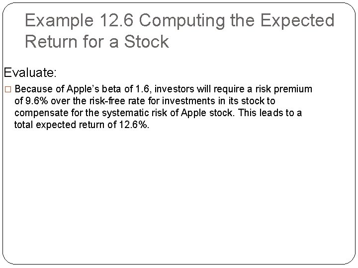 Example 12. 6 Computing the Expected Return for a Stock Evaluate: � Because of