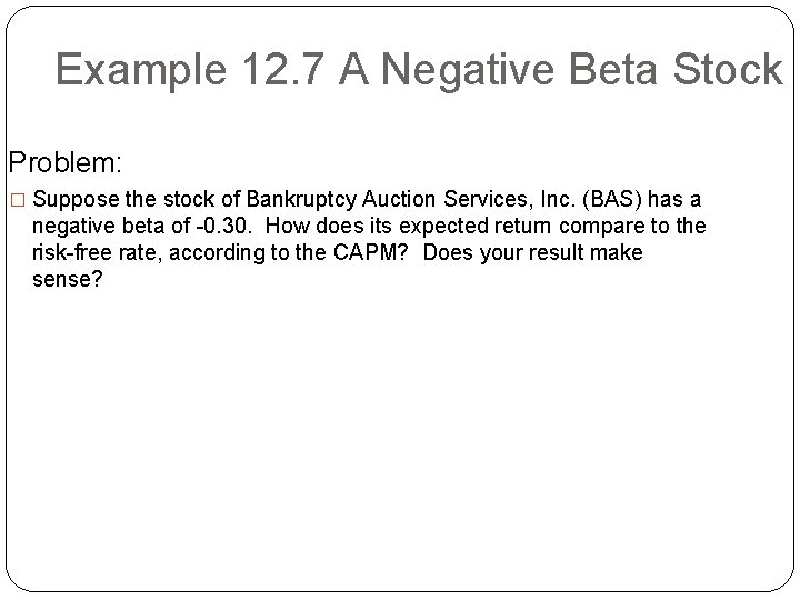 Example 12. 7 A Negative Beta Stock Problem: � Suppose the stock of Bankruptcy