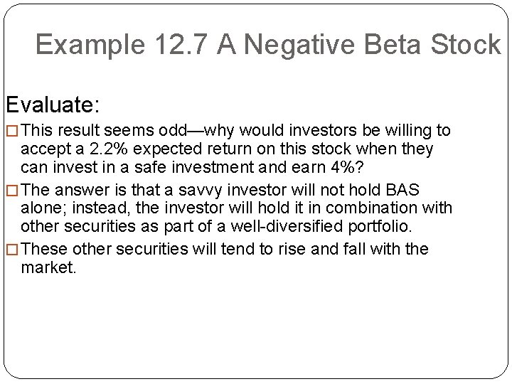 Example 12. 7 A Negative Beta Stock Evaluate: � This result seems odd—why would