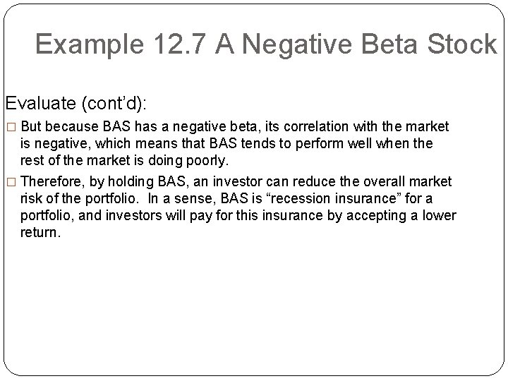 Example 12. 7 A Negative Beta Stock Evaluate (cont'd): � But because BAS has