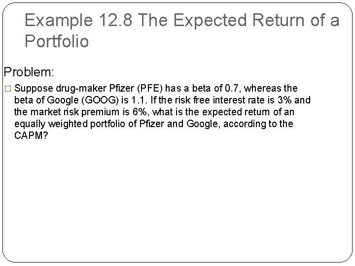 Example 12. 8 The Expected Return of a Portfolio Problem: � Suppose drug-maker Pfizer
