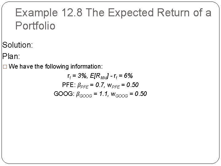 Example 12. 8 The Expected Return of a Portfolio Solution: Plan: � We have