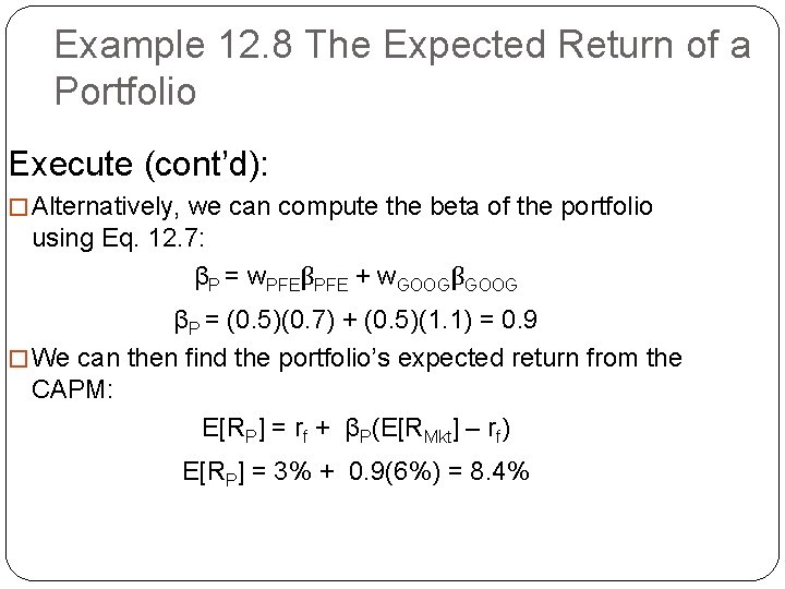 Example 12. 8 The Expected Return of a Portfolio Execute (cont'd): � Alternatively, we