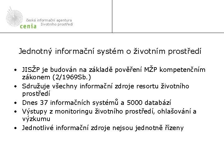 česká informační agentura životního prostředí Jednotný informační systém o životním prostředí • JISŽP je