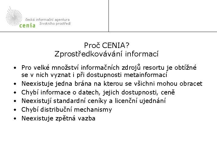 česká informační agentura životního prostředí Proč CENIA? Zprostředkovávání informací • Pro velké množství informačních