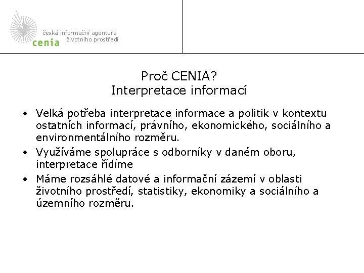 česká informační agentura životního prostředí Proč CENIA? Interpretace informací • Velká potřeba interpretace informace