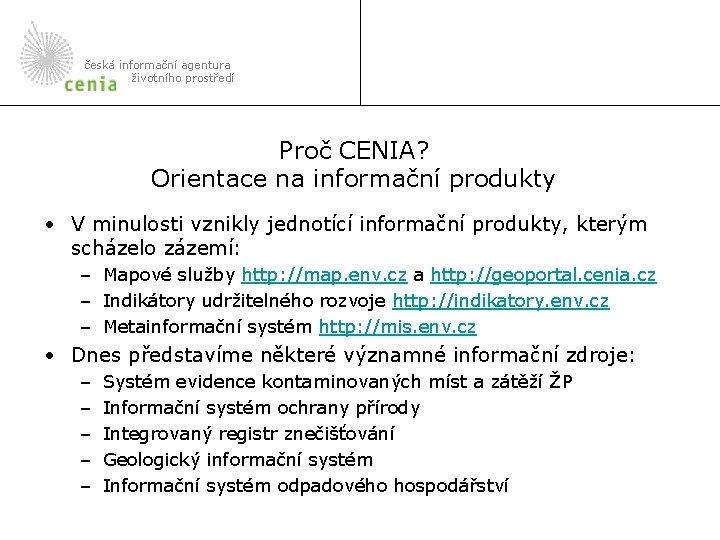 česká informační agentura životního prostředí Proč CENIA? Orientace na informační produkty • V minulosti