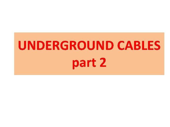 UNDERGROUND CABLES part 2