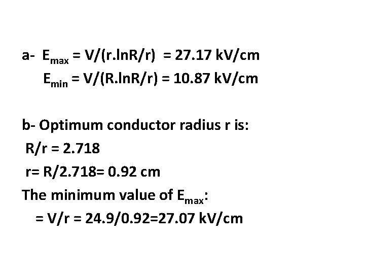 a- Emax = V/(r. ln. R/r) = 27. 17 k. V/cm Emin = V/(R.