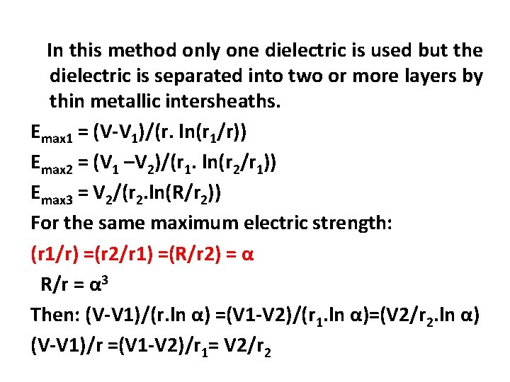 In this method only one dielectric is used but the dielectric is separated