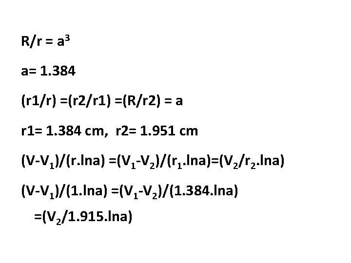 R/r = a 3 a= 1. 384 (r 1/r) =(r 2/r 1) =(R/r 2)