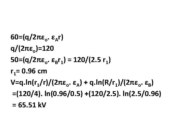 60=(q/2πεo. εAr) q/(2πεo)=120 50=(q/2πεo. εBr 1) = 120/(2. 5 r 1) r 1= 0.