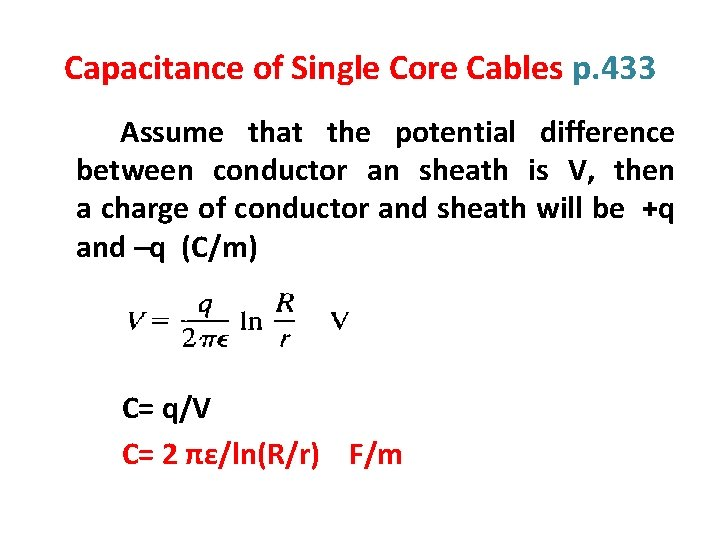 Capacitance of Single Core Cables p. 433 Assume that the potential difference between conductor