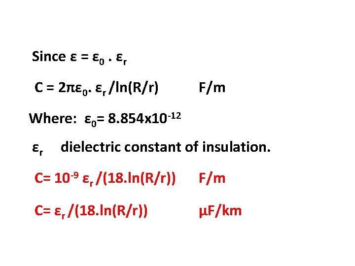Since ε = ε 0. εr C = 2πε 0. εr /ln(R/r) F/m