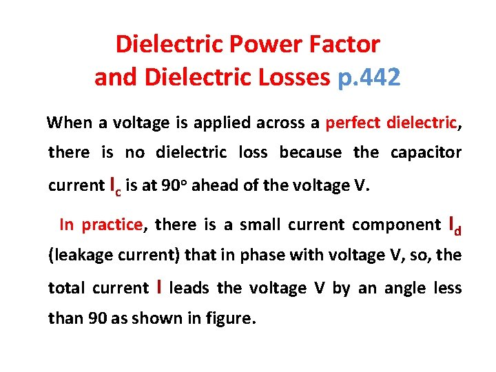Dielectric Power Factor and Dielectric Losses p. 442 When a voltage is applied across