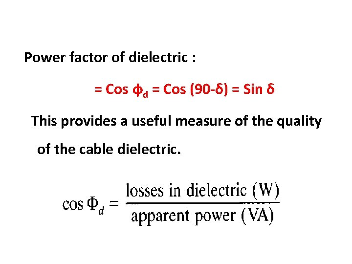 Power factor of dielectric : = Cos фd = Cos (90 -δ) = Sin