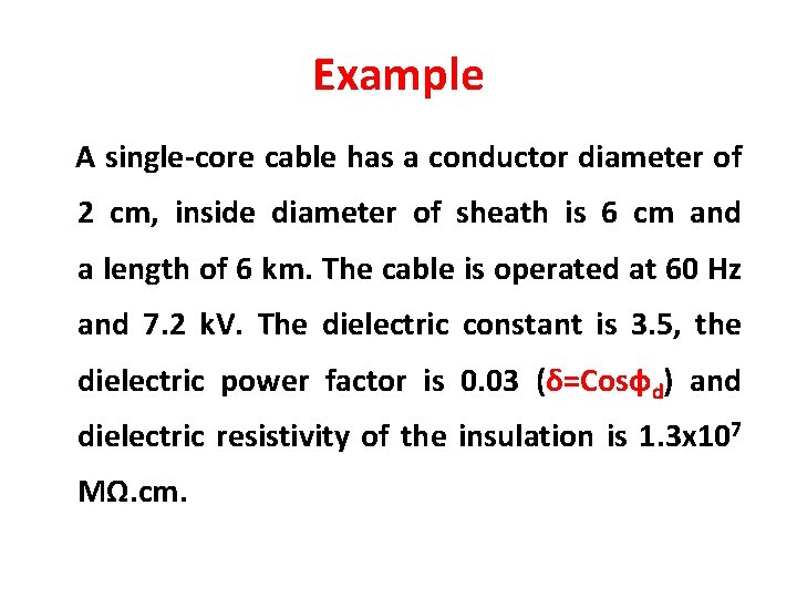 Example A single-core cable has a conductor diameter of 2 cm, inside diameter of
