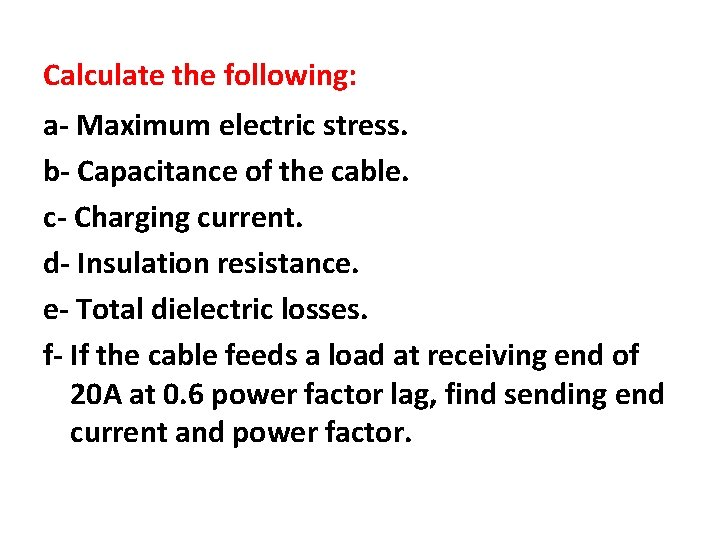 Calculate the following: a- Maximum electric stress. b- Capacitance of the cable. c- Charging