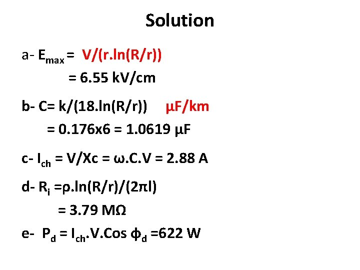 Solution a- Emax = V/(r. ln(R/r)) = 6. 55 k. V/cm b- C= k/(18.