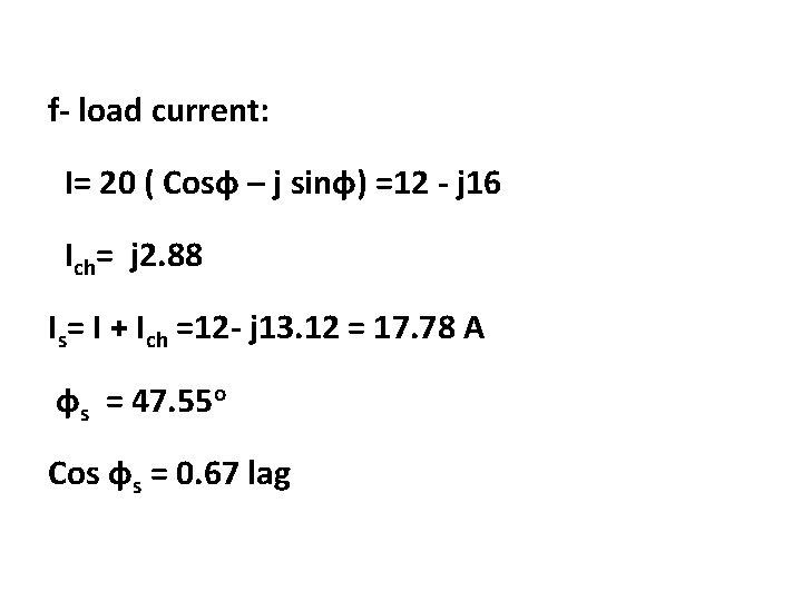 f- load current: I= 20 ( Cosф – j sinф) =12 - j 16