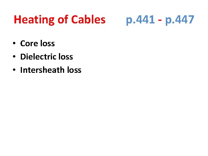 Heating of Cables p. 441 - p. 447 • Core loss • Dielectric loss