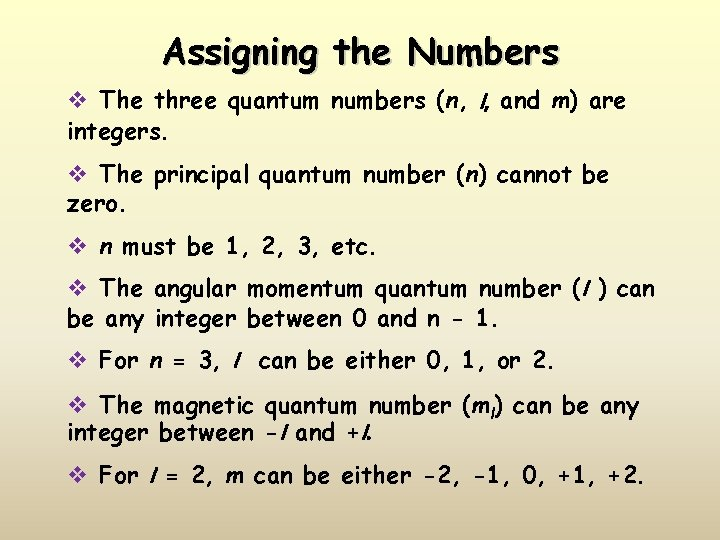 Assigning the Numbers v The three quantum numbers (n, l, and m) are integers.