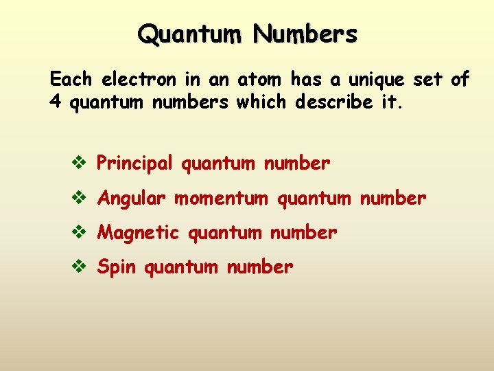 Quantum Numbers Each electron in an atom has a unique set of 4 quantum