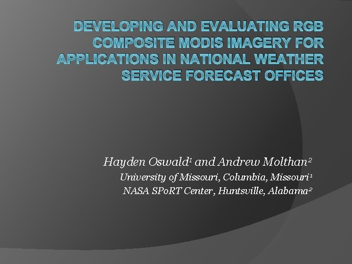 DEVELOPING AND EVALUATING RGB COMPOSITE MODIS IMAGERY FOR APPLICATIONS IN NATIONAL WEATHER SERVICE FORECAST