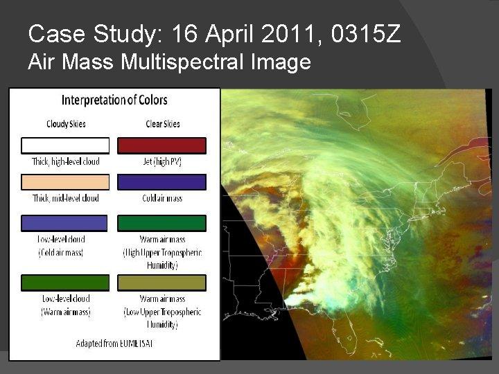 Case Study: 16 April 2011, 0315 Z Air Mass Multispectral Image