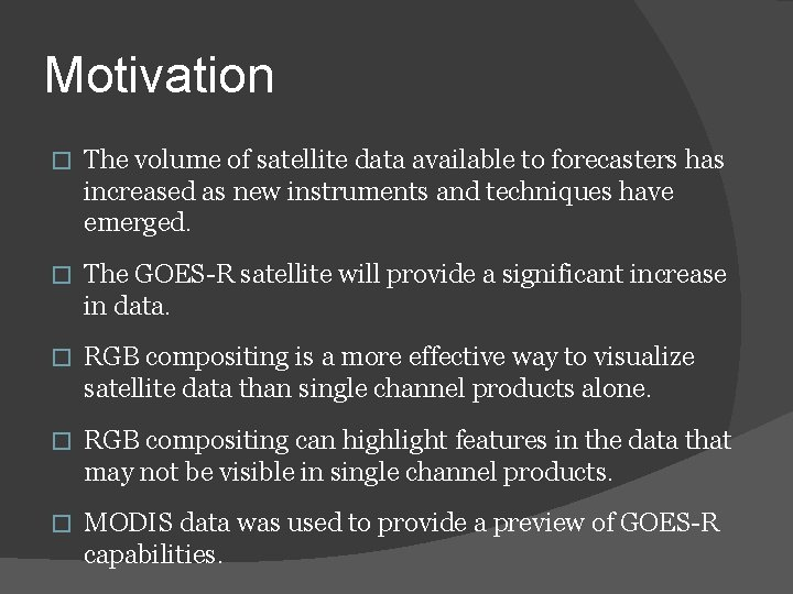 Motivation � The volume of satellite data available to forecasters has increased as new