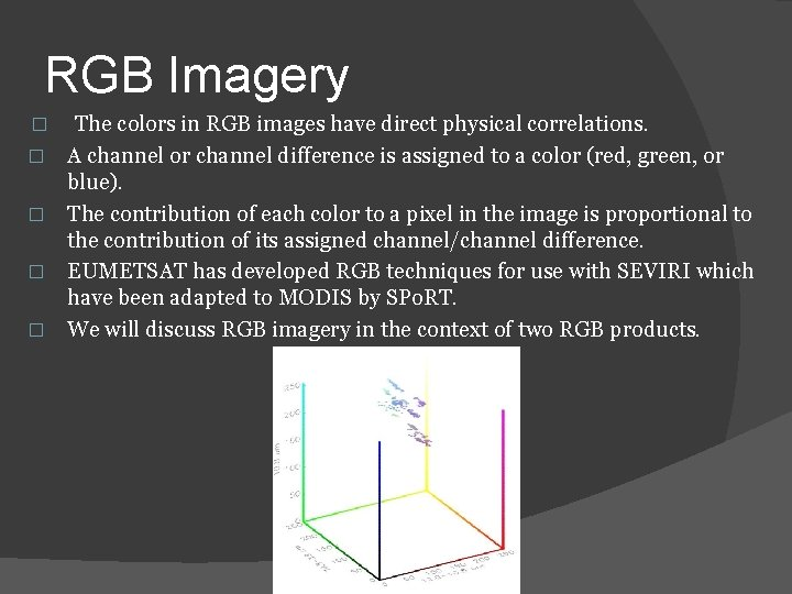 RGB Imagery � � � The colors in RGB images have direct physical correlations.