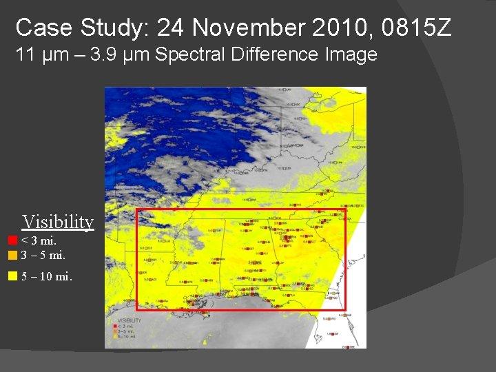 Case Study: 24 November 2010, 0815 Z 11 μm – 3. 9 μm Spectral
