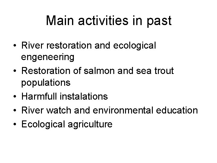 Main activities in past • River restoration and ecological engeneering • Restoration of salmon