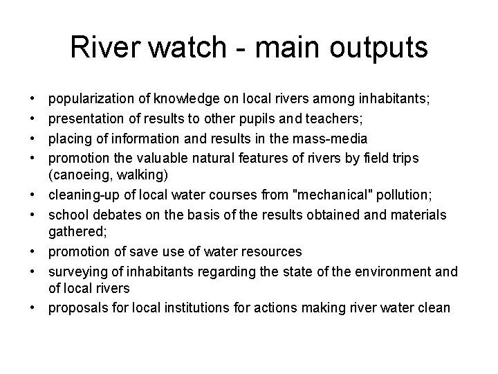 River watch - main outputs • • • popularization of knowledge on local rivers