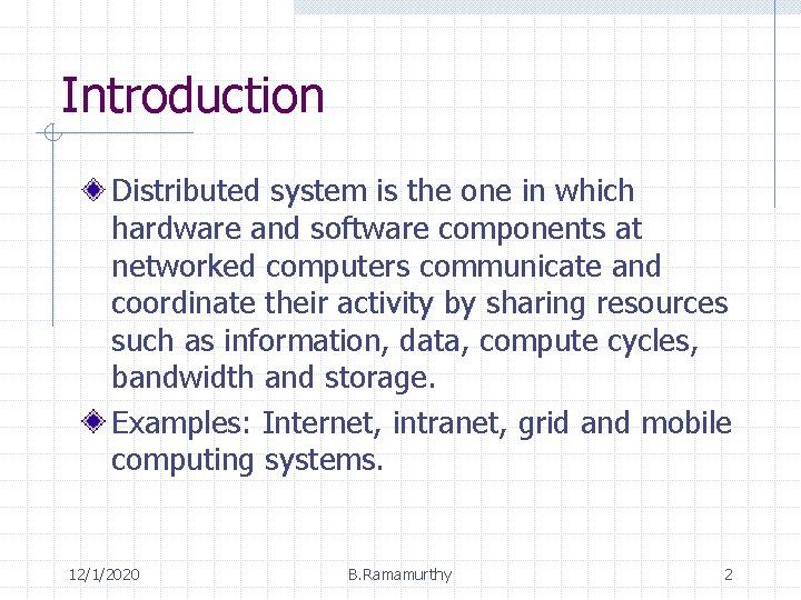 Introduction Distributed system is the one in which hardware and software components at networked