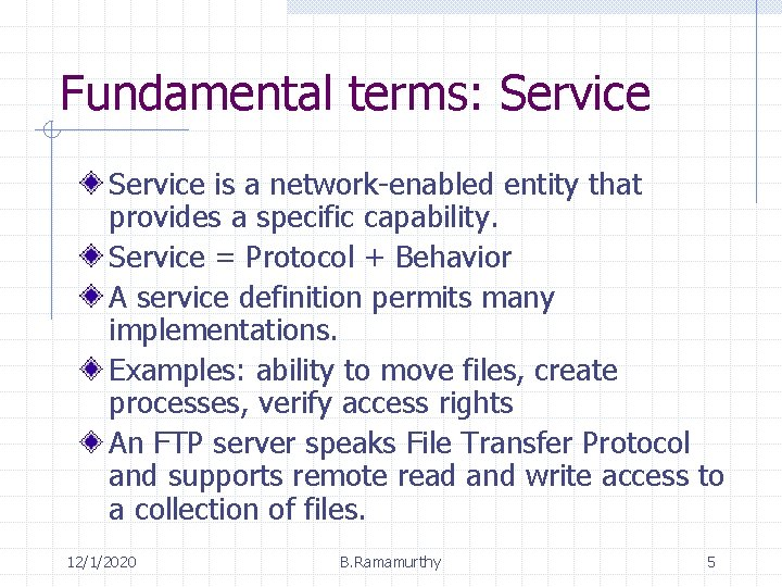 Fundamental terms: Service is a network-enabled entity that provides a specific capability. Service =
